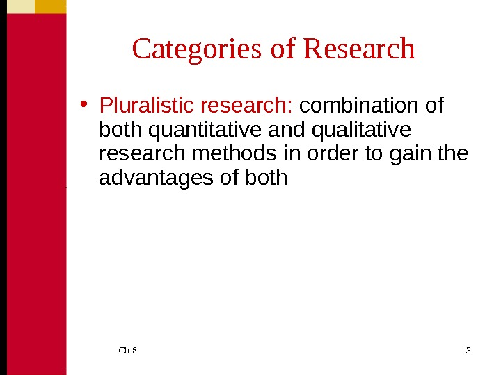 Ch 8  3 Categories of Research • Pluralistic research:  combination of both quantitative