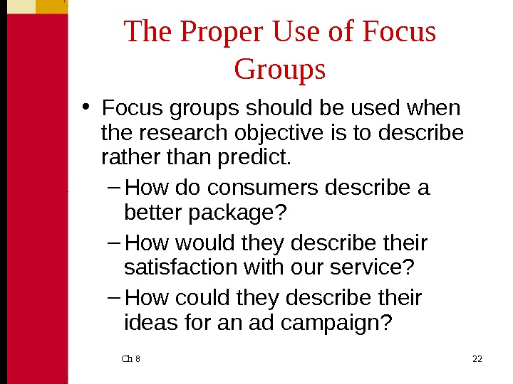 Ch 8  22 The Proper Use of Focus Groups • Focus groups should be