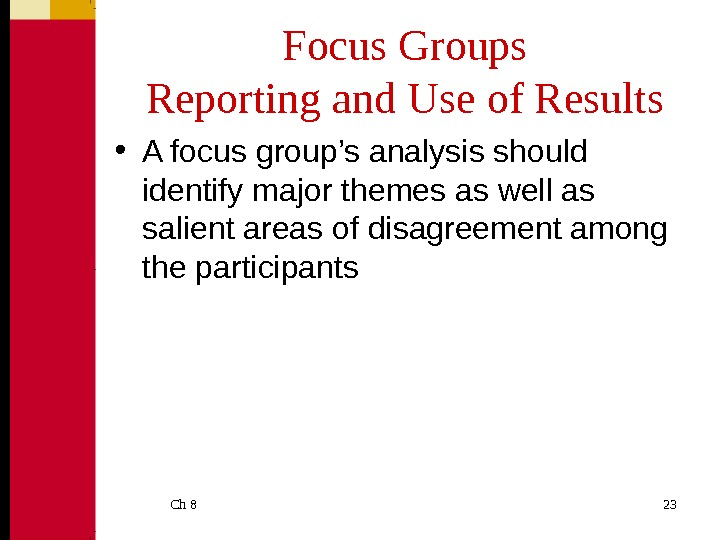 Ch 8  23 Focus Groups Reporting and Use of Results • A focus group's