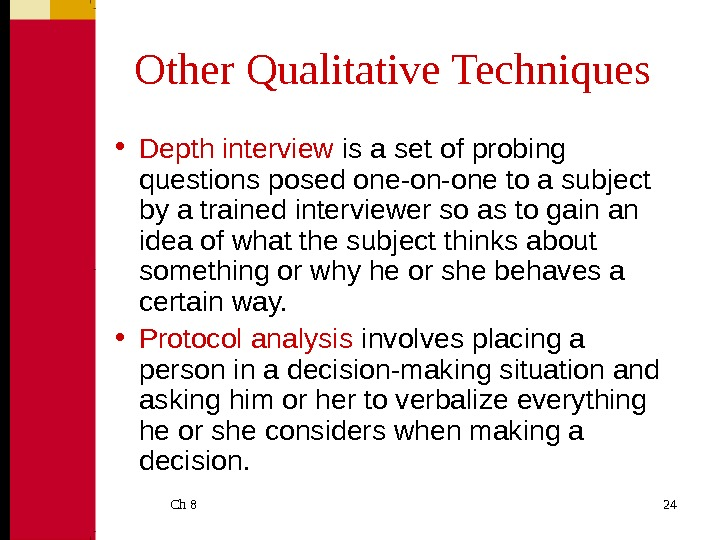 Ch 8  24 Other Qualitative Techniques • Depth interview  is a  set