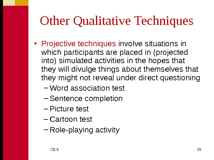 Ch 8  25 Other Qualitative Techniques • Projective techniques  involve situations in which