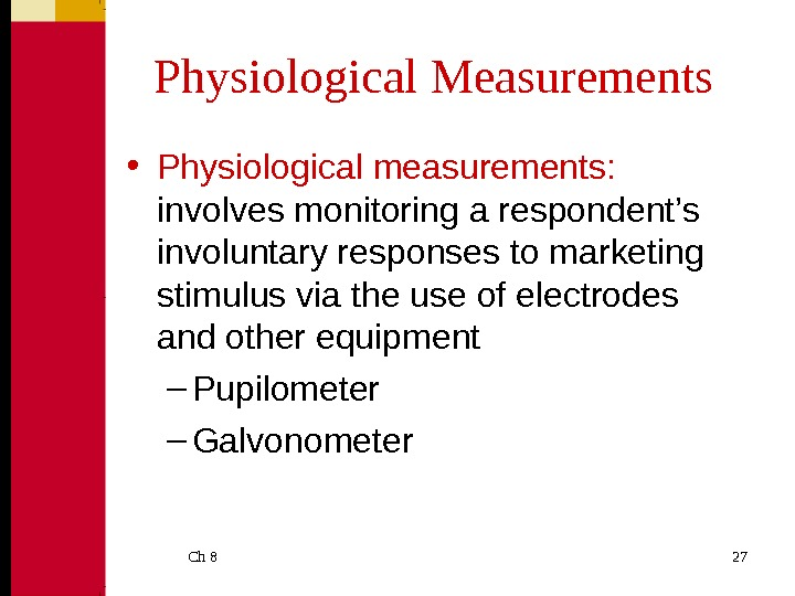Ch 8  27 Physiological Measurements • Physiological measurements:  involves monitoring a respondent's involuntary