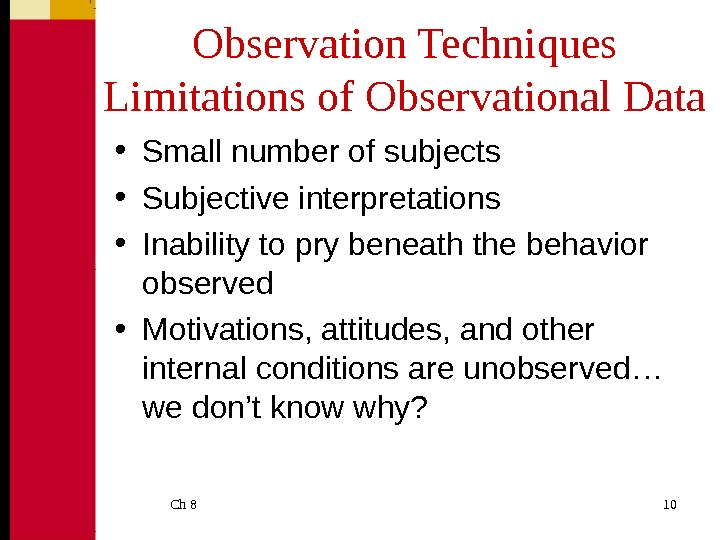 Ch 8  10 Observation Techniques Limitations of Observational Data • Small number of subjects