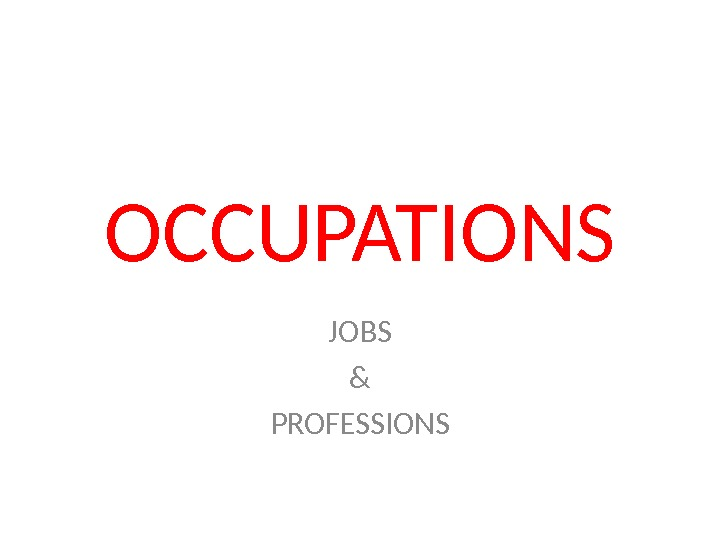 OCCUPATIONS JOBS & PROFESSIONS