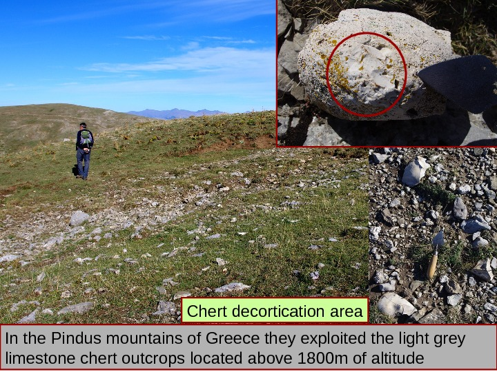 In the Pindus mountains of Greece they exploited the light grey limestone chert outcrops