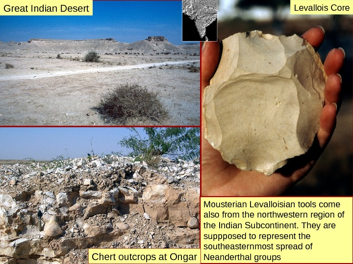 Mousterian Levalloisian tools come also from the northwestern region of the Indian Subcontinent. They