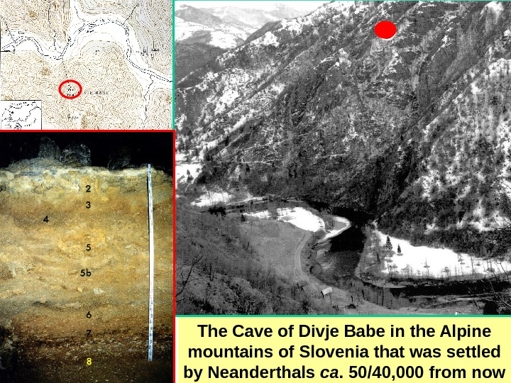 The Cave of Divje Babe in the Alpine mountains of Slovenia that was settled
