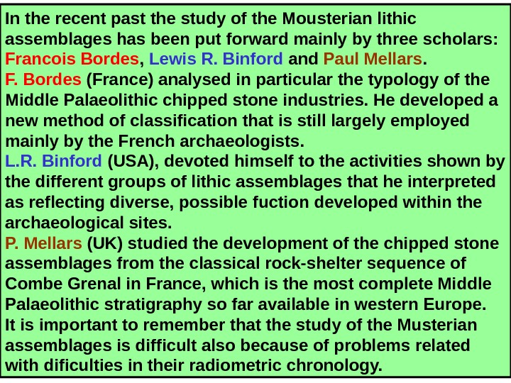 In the recent past the study of the Mousterian lithic assemblages has been put
