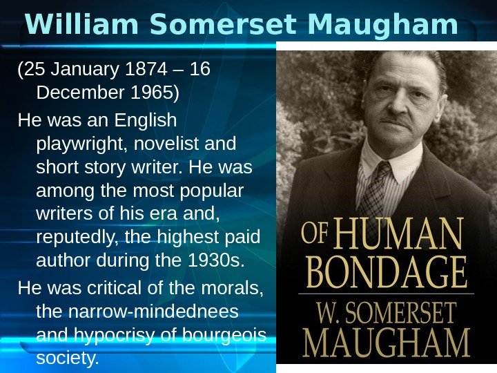 William Somerset Maugham  (25 January 1874 – 16 December 1965) He was an