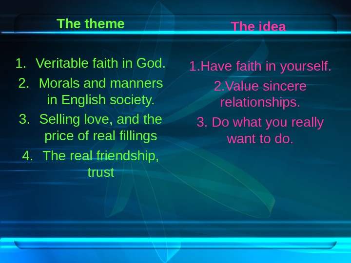 The theme 1. Veritable faith in God. 2. Morals and manners in English society.
