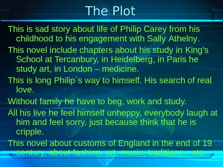 The Plot This is sad story about life of Philip Carey from his childhood