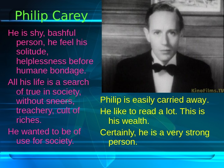 Philip Carey He is shy, bashful person, he feel his solitude,  helplessness before