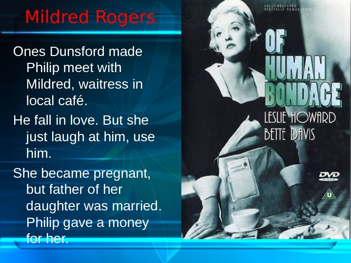 Mildred Rogers  Ones Dunsford made Philip meet with Mildred, waitress in local café.