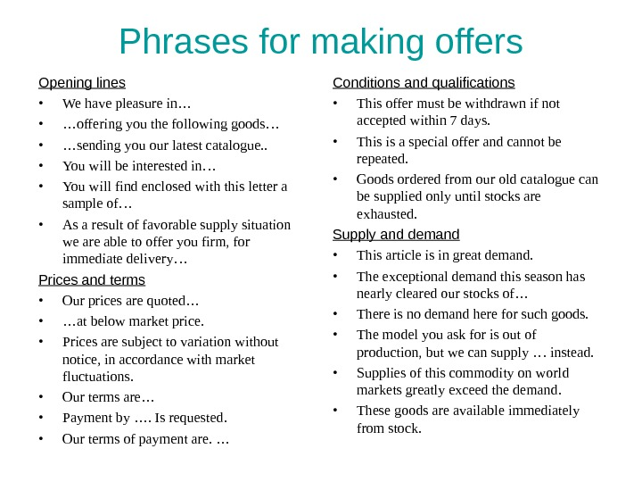 Phrases for making offers Opening lines • We have pleasure in… • … offering you the