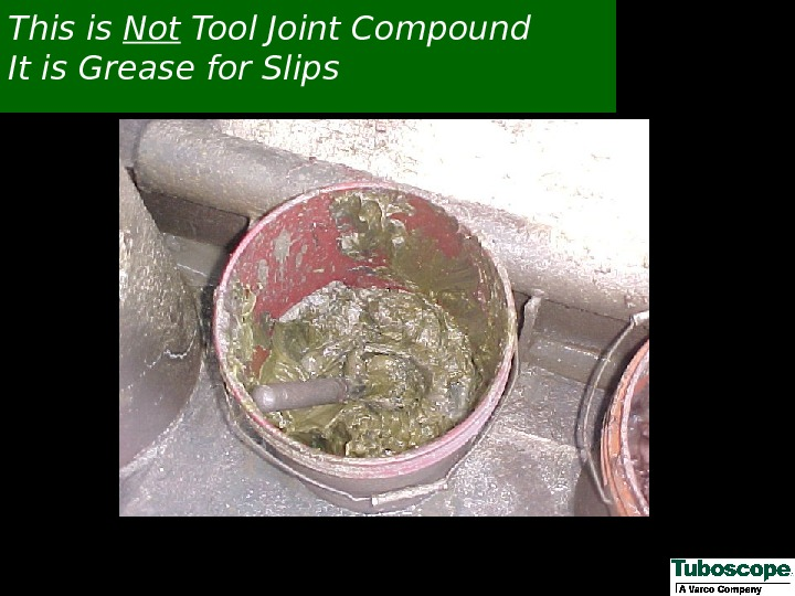 This is Not Tool Joint Compound It is Grease for Slips