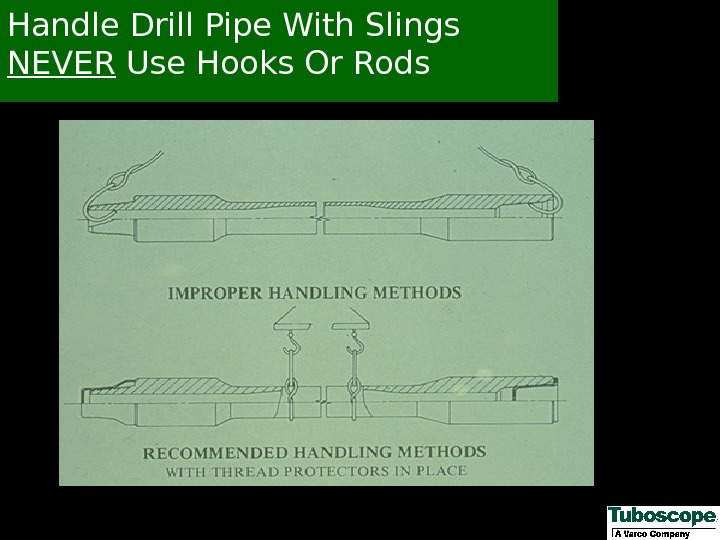 Handle Drill Pipe With Slings NEVER Use Hooks Or Rods