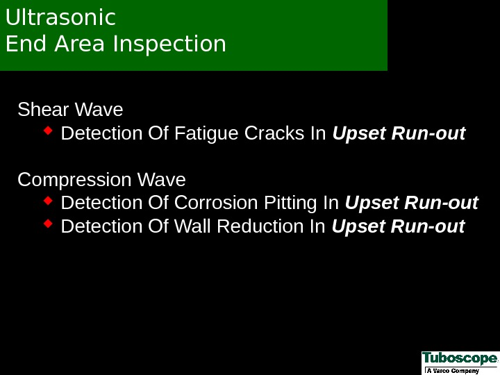 Ultrasonic End Area Inspection Shear Wave Detection Of Fatigue Cracks In Upset Run-out Compression Wave Detection