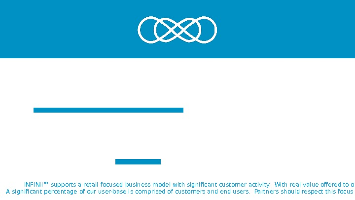 INFINii™ supports a retail focused business model with significant customer activity.  With real value