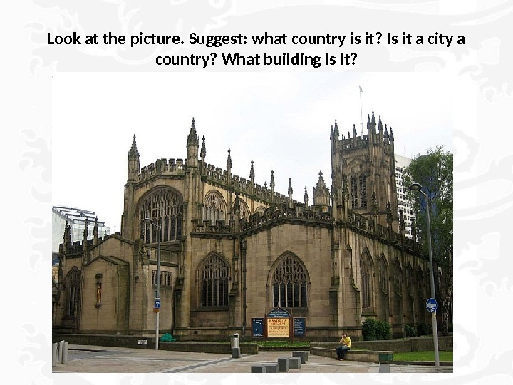 Look at the picture. Suggest: what country is it? Is it a city a country? What