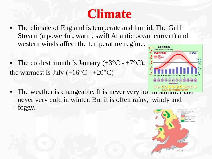 • The climate of England is temperate and humid. The Gulf Stream (a powerful, warm,