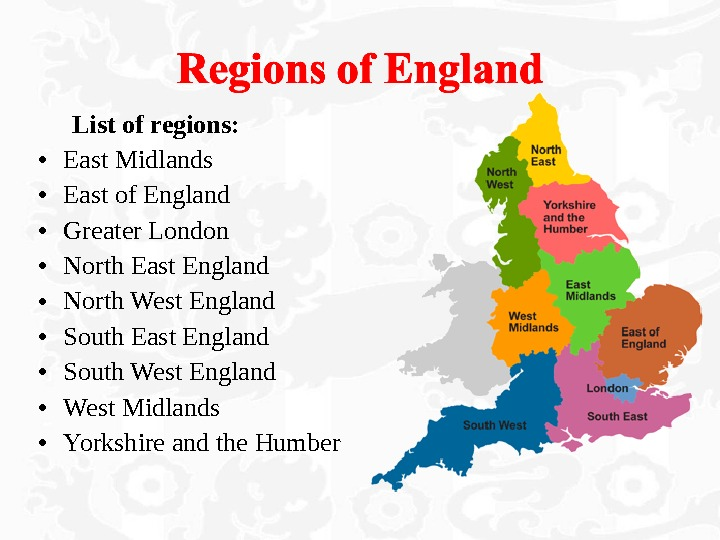 List of regions:  • East Midlands • East of England • Greater London • North