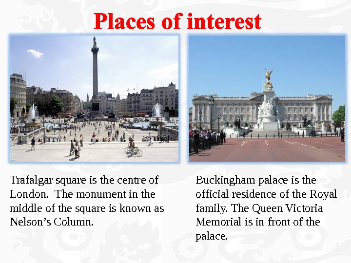 Trafalgar square is the centre of London.  The monument in the middle of the square