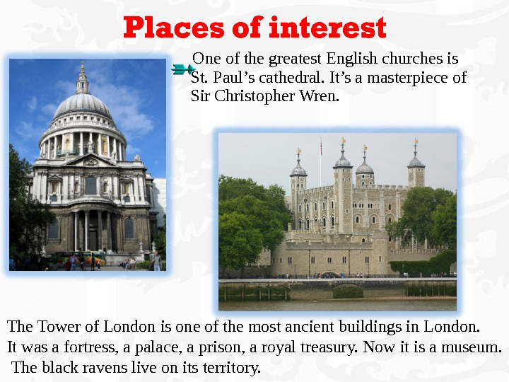 One of the greatest English churches is  St. Paul's cathedral. It's a masterpiece of
