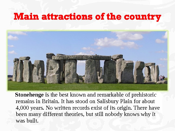 Stonehenge is the best known and remarkable of prehistoric remains in Britain. It has stood