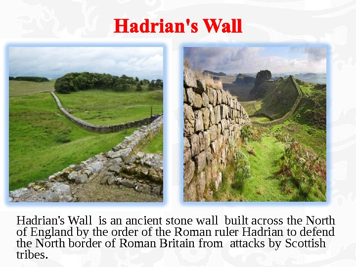 Hadrian's Wall is an ancient stone wall built across the North of England by the order