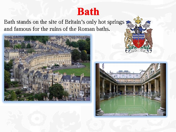 Bath stands on the site of Britain's only hot springs and famous for the ruins of