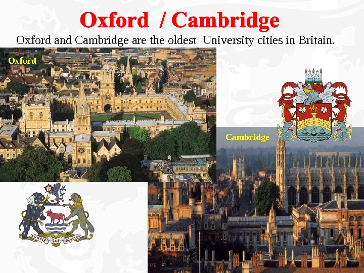 Oxford and Cambridge are the oldest University cities in Britain. Oxford Cambridge