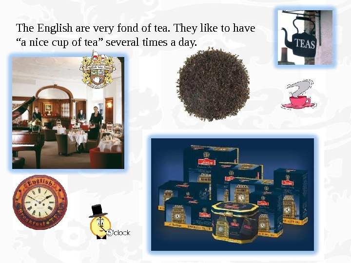 "The English are very fond of tea. They like to have ""a nice cup of tea"""