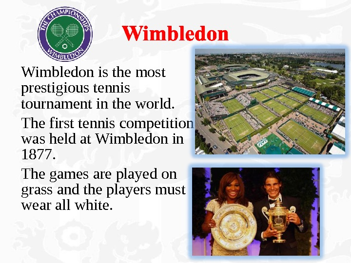 Wimbledon is the most prestigious tennis tournament in the world.  The first tennis competition was