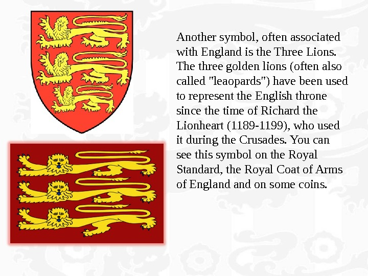 Another symbol, often associated with England is the Three Lions.  The three golden lions (often
