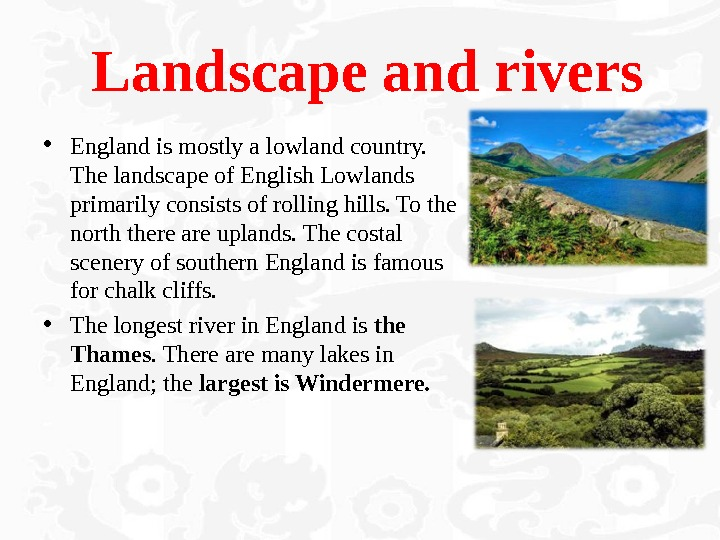 Landscape and rivers • England is mostly a lowland country.  The landscape of English