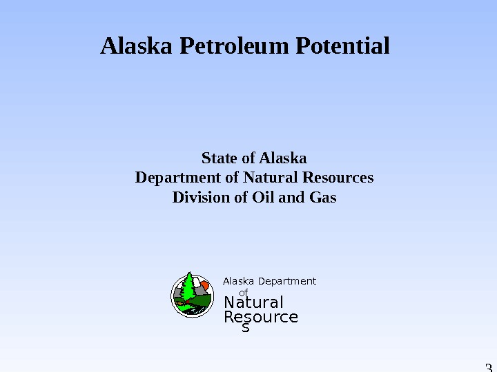 3 Alaska Petroleum Potential  Alaska Department of Natural Resource s. State of Alaska Department of