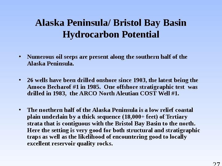 27 Alaska Peninsula/ Bristol Bay Basin Hydrocarbon Potential • Numerous oil seeps are present along the