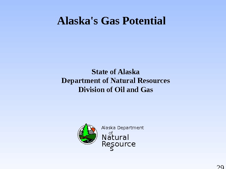 29 Alaska's Gas Potential  Alaska Department of Natural Resource s. State of Alaska Department of