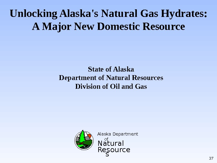 Unlocking Alaska's Natural Gas Hydrates: A Major New Domestic Resource  Alaska Department of Natural Resource