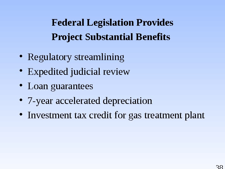 38 Federal Legislation Provides Project Substantial Benefits  • Regulatory streamlining • Expedited judicial review •