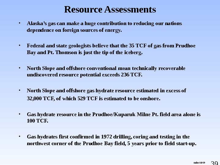 39 Resource Assessments • Alaska's gas can make a huge contribution to reducing our nations dependence