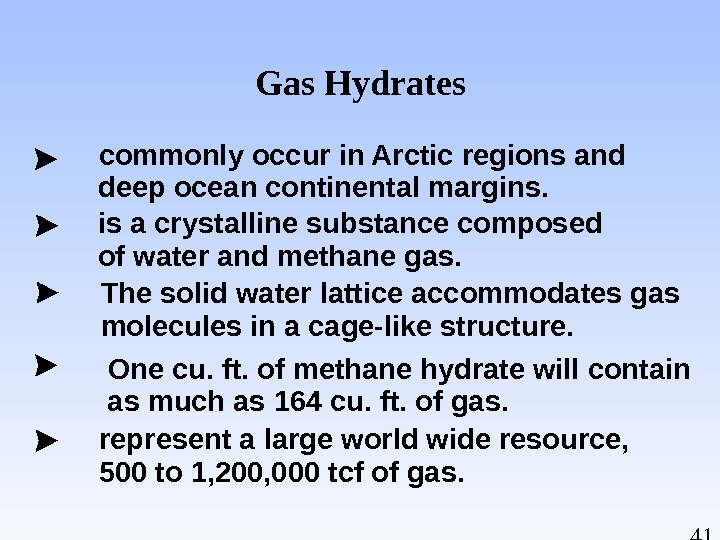 41 Gas Hydrates commonly occur in Arctic regions and deep ocean continental margins. is a crystalline