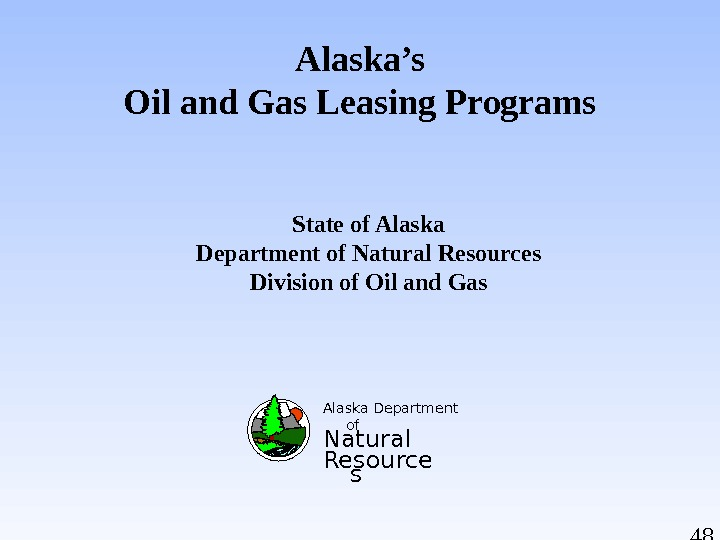 48 Alaska's Oil and Gas Leasing Programs State of Alaska Department of Natural Resources Division of