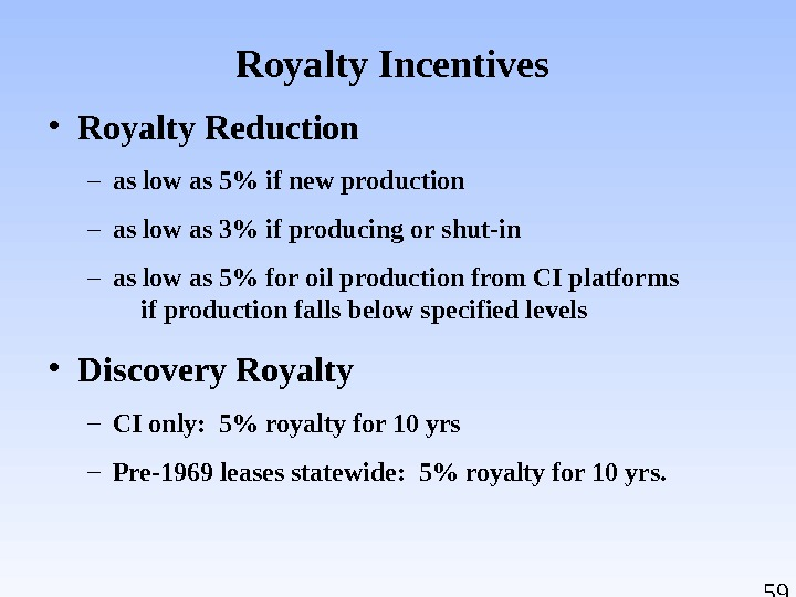 59 Royalty Incentives  • Royalty Reduction – as low as 5 if new production –