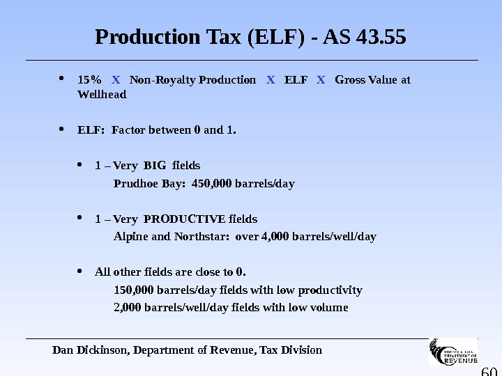 60 Production Tax (ELF) - AS 43. 55 15  X  Non-Royalty Production  X