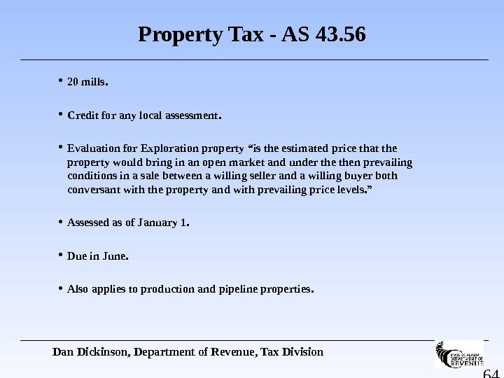 64 Property Tax - AS 43. 56 20 mills.  Credit for any local assessment.