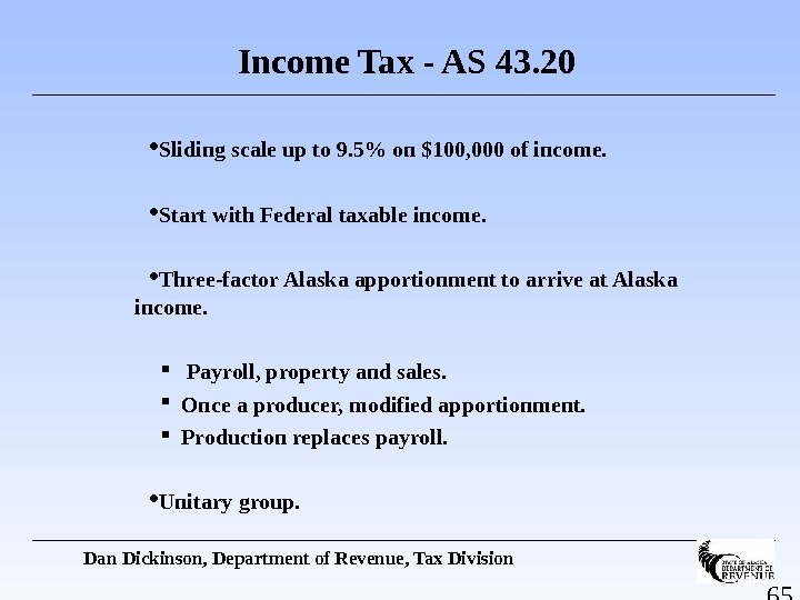 65 Income Tax - AS 43. 20 Sliding scale up to 9. 5 on $100, 000