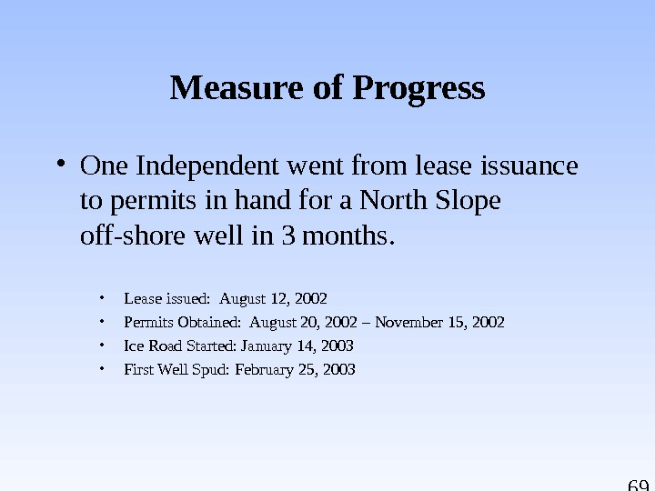 69 Measure of Progress • One Independent went from lease issuance to permits in hand for
