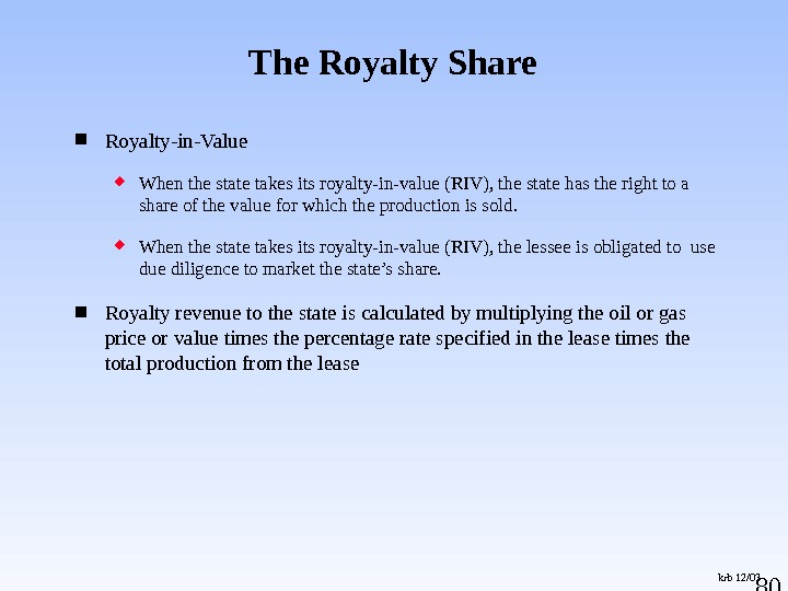 80 Royalty-in-Value When the state takes its royalty-in-value (RIV), the state has the right to a