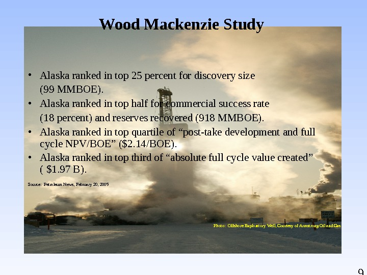 9 Wood Mackenzie Study • Alaska ranked in top 25 percent for discovery size (99 MMBOE).